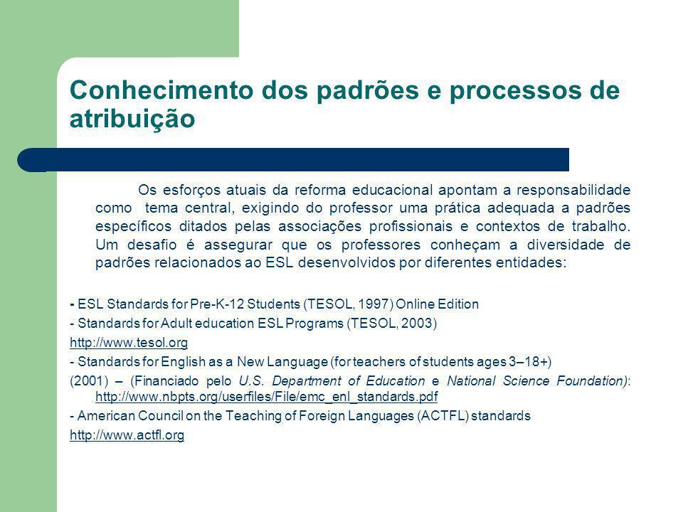 Conhecimento dos padrões e processos de atribuição Os esforços atuais da reforma educacional apontam a responsabilidade como tema central, exigindo do