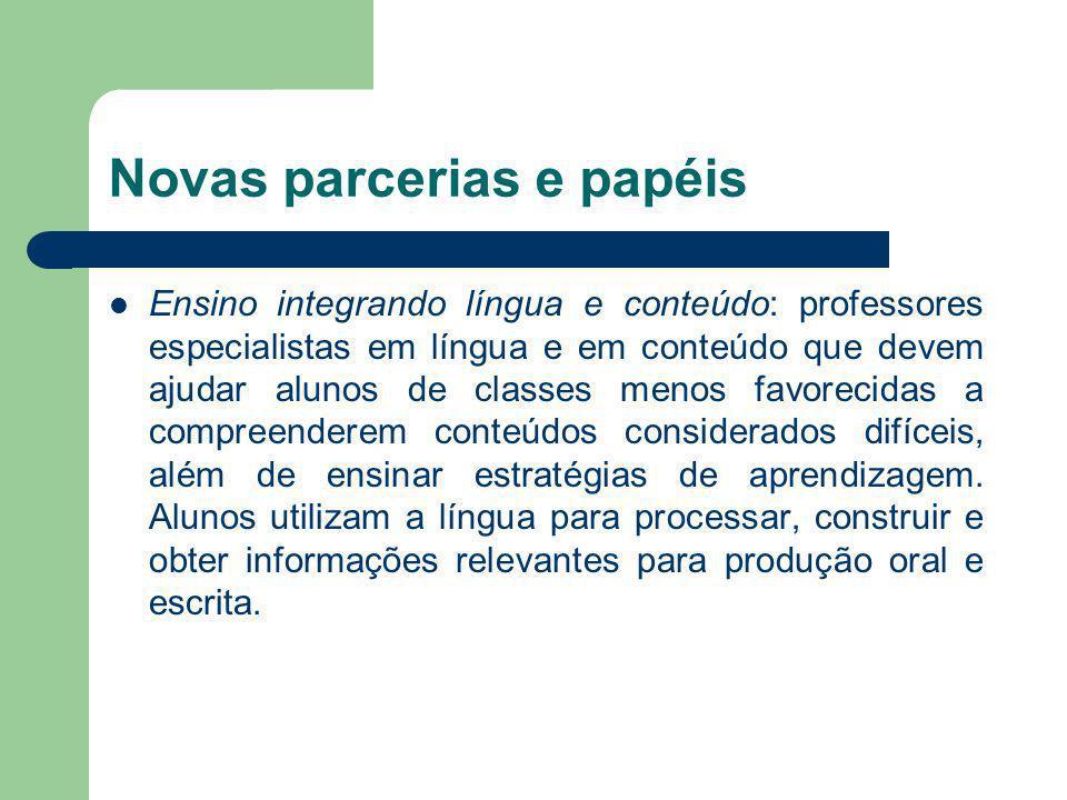 Novas parcerias e papéis Ensino integrando língua e conteúdo: professores especialistas em língua e em conteúdo que devem ajudar alunos de classes men
