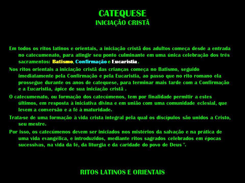 CATEQUESE INICIAÇÃO CRISTÃ Em todos os ritos latinos e orientais, a iniciação cristã dos adultos começa desde a entrada no catecumenato, para atingir