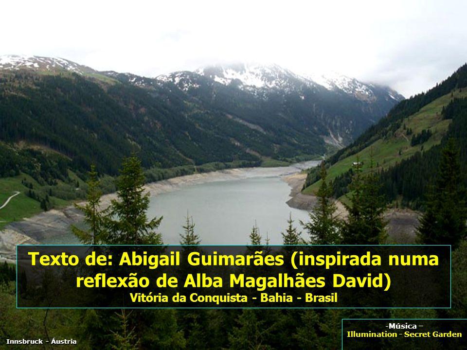 Texto de: Abigail Guimarães (inspirada numa reflexão de Alba Magalhães David) Vitória da Conquista - Bahia - Brasil -Música – Illumination - Secret Garden