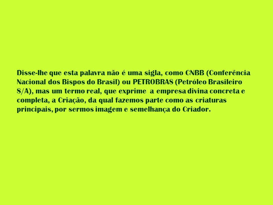 Disse-lhe que esta palavra não é uma sigla, como CNBB (Conferência Nacional dos Bispos do Brasil) ou PETROBRAS (Petróleo Brasileiro S/A), mas um termo
