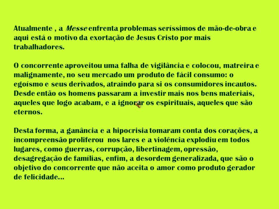Atualmente, a Messe enfrenta problemas seríssimos de mão-de-obra e aqui está o motivo da exortação de Jesus Cristo por mais trabalhadores. O concorren