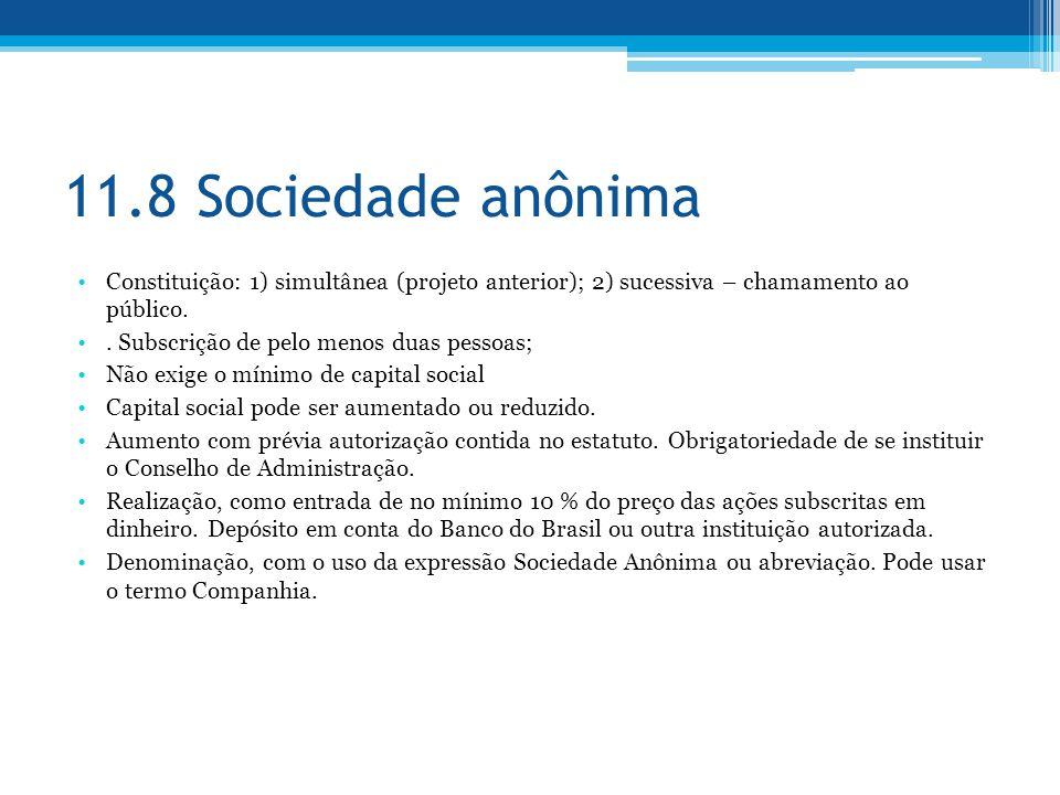 11.8 Sociedade anônima Constituição: 1) simultânea (projeto anterior); 2) sucessiva – chamamento ao público.. Subscrição de pelo menos duas pessoas; N