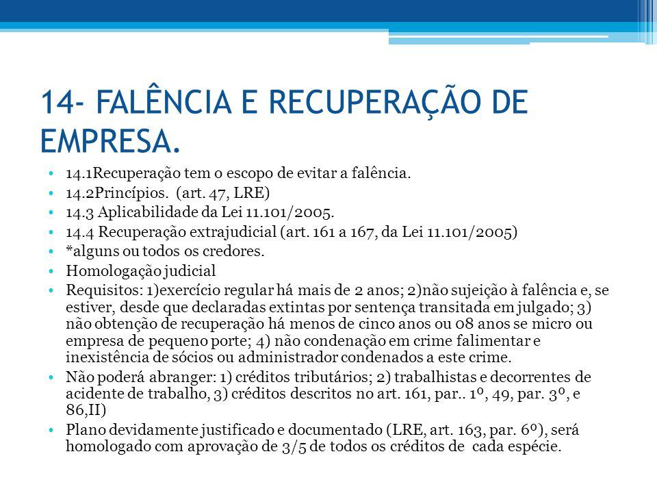 14- FALÊNCIA E RECUPERAÇÃO DE EMPRESA. 14.1Recuperação tem o escopo de evitar a falência. 14.2Princípios. (art. 47, LRE) 14.3 Aplicabilidade da Lei 11