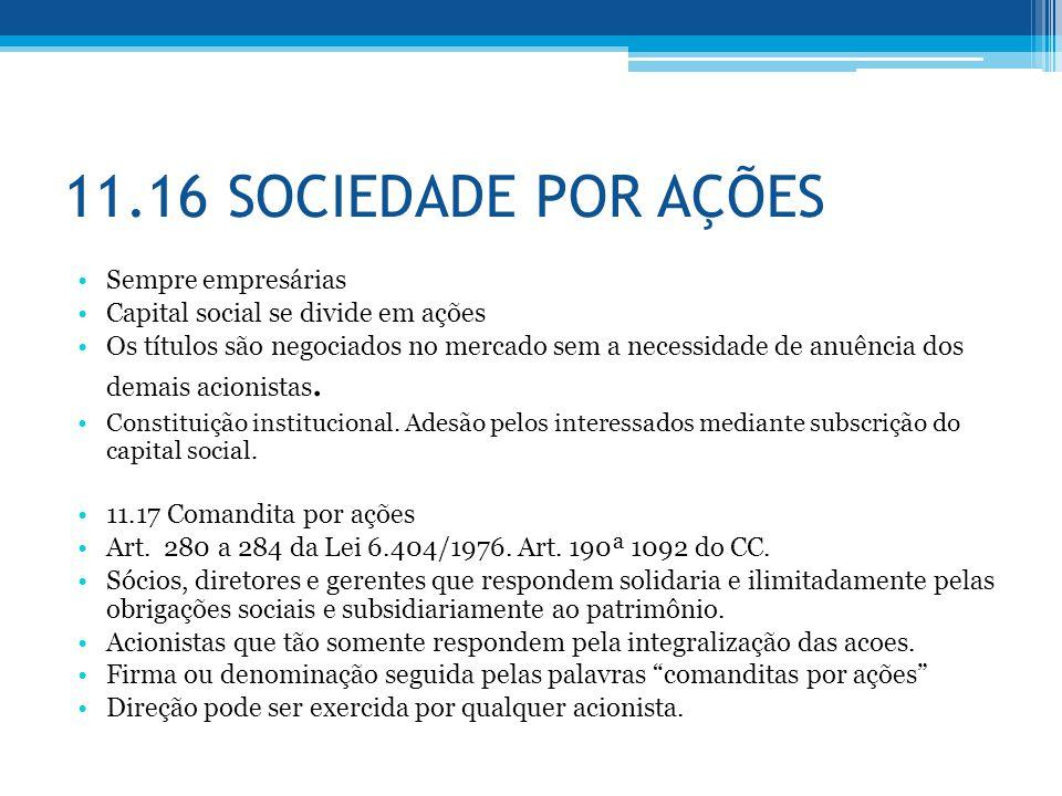 11.16 SOCIEDADE POR AÇÕES Sempre empresárias Capital social se divide em ações Os títulos são negociados no mercado sem a necessidade de anuência dos
