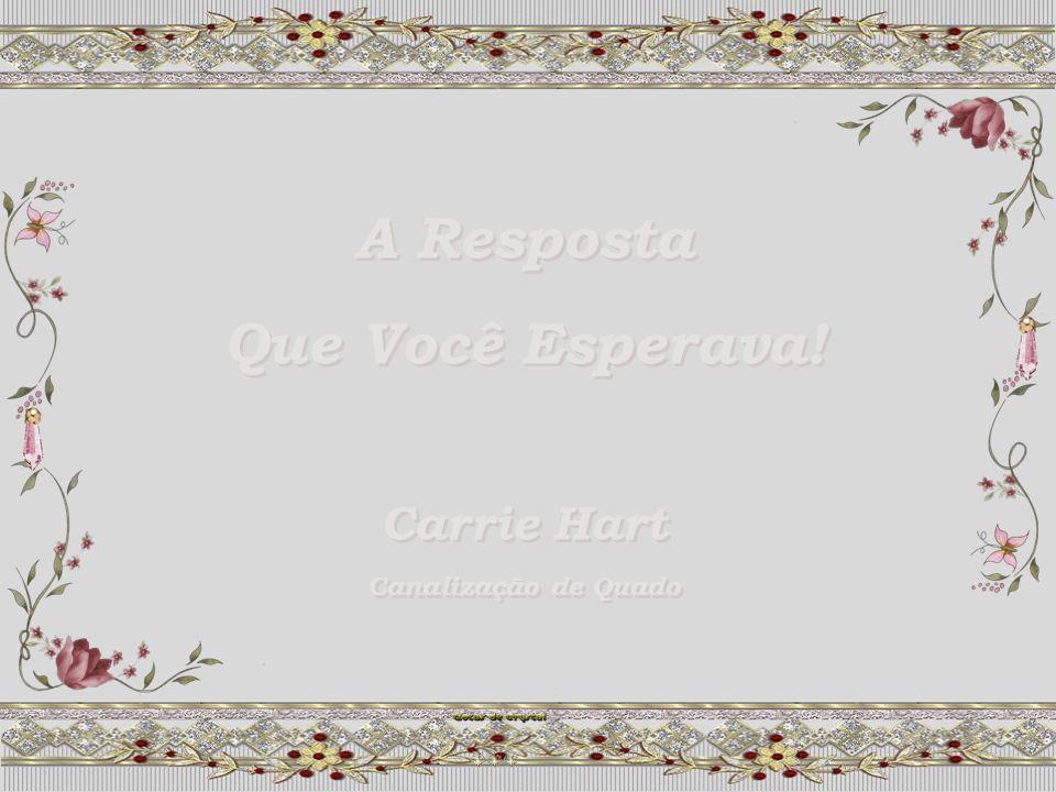 A Resposta Que Você Esperava.Carrie Hart Canalização de Quado A Resposta Que Você Esperava.