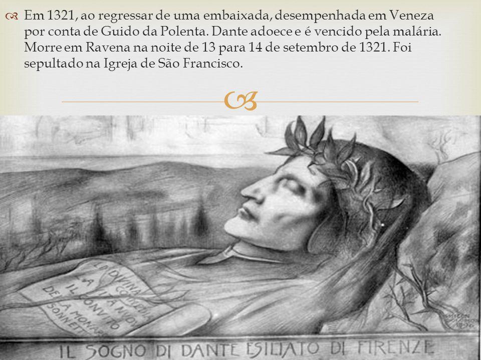 Em 1321, ao regressar de uma embaixada, desempenhada em Veneza por conta de Guido da Polenta. Dante adoece e é vencido pela malária. Morre em Ravena n