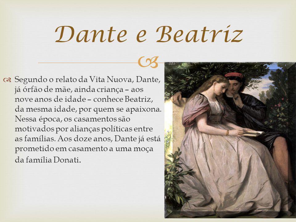 Segundo o relato da Vita Nuova, Dante, já órfão de mãe, ainda criança – aos nove anos de idade – conhece Beatriz, da mesma idade, por quem se apaixona