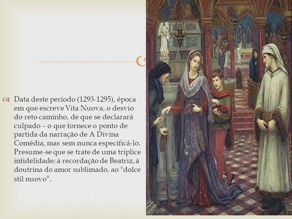 Data deste período (1293-1295), época em que escreve Vita Nuova, o desvio do reto caminho, de que se declarará culpado – o que fornece o ponto de part