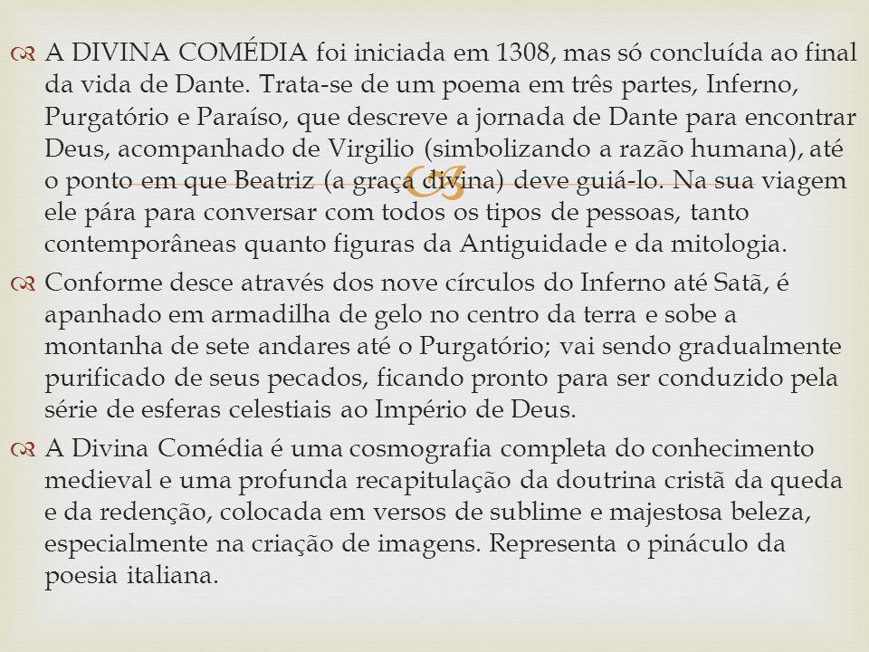 A DIVINA COMÉDIA foi iniciada em 1308, mas só concluída ao final da vida de Dante. Trata-se de um poema em três partes, Inferno, Purgatório e Paraíso,