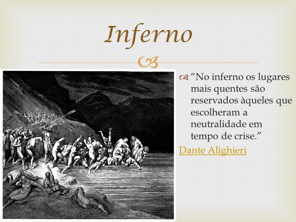 No inferno os lugares mais quentes são reservados àqueles que escolheram a neutralidade em tempo de crise. Dante Alighieri Inferno