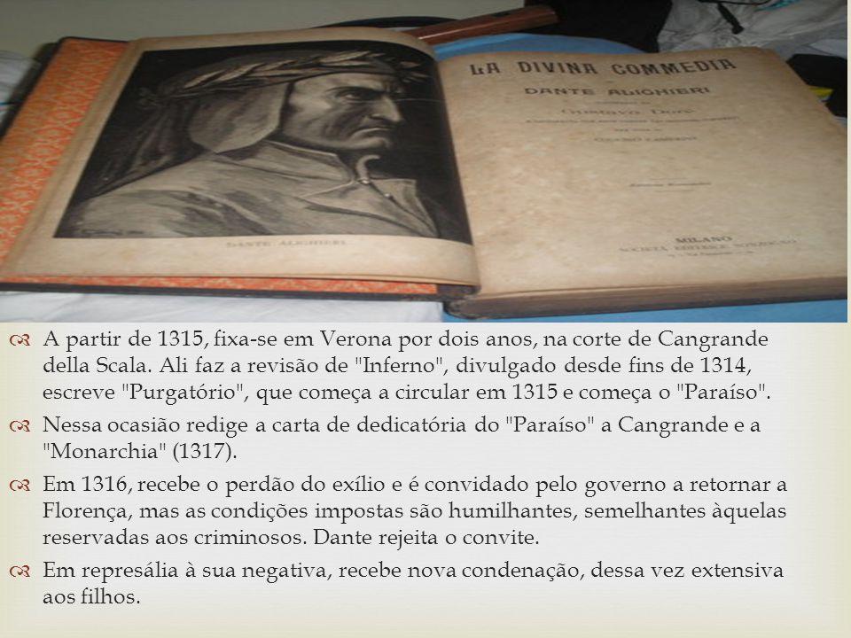 A partir de 1315, fixa-se em Verona por dois anos, na corte de Cangrande della Scala. Ali faz a revisão de