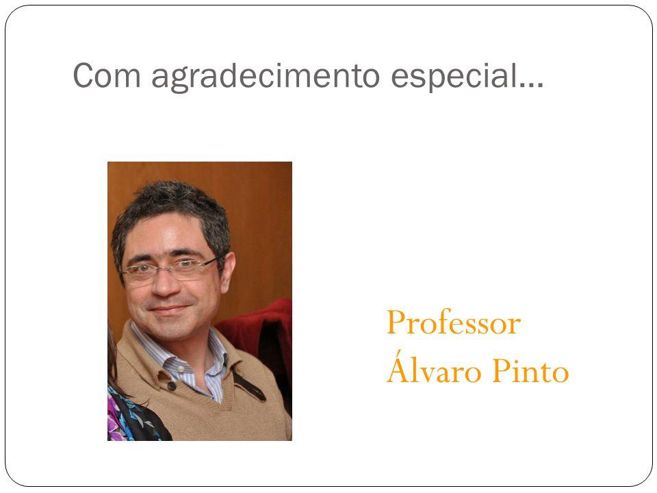 Com agradecimento especial… Professor Álvaro Pinto