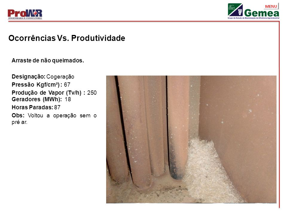MENU Ocorrências Vs. Produtividade Arraste de não queimados. Designação: Cogeração Pressão Kgf/cm²) : 67 Produção de Vapor (Tv/h) : 250 Geradores (MWh
