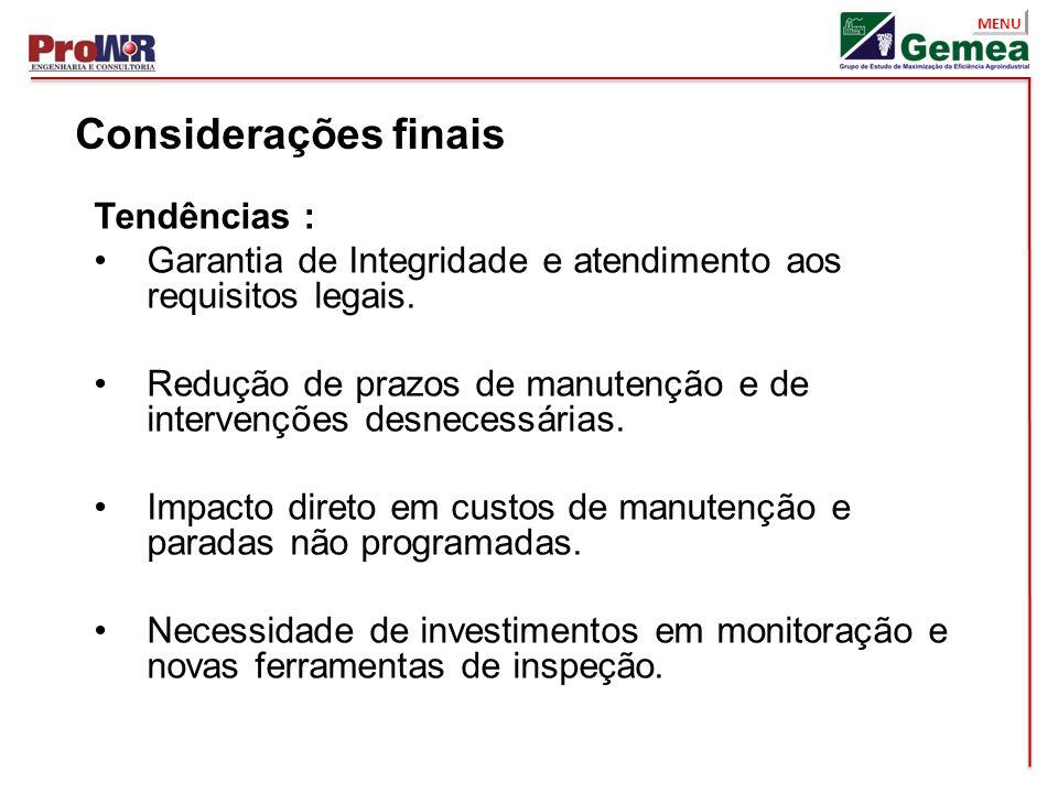 MENU Considerações finais Tendências : Garantia de Integridade e atendimento aos requisitos legais. Redução de prazos de manutenção e de intervenções