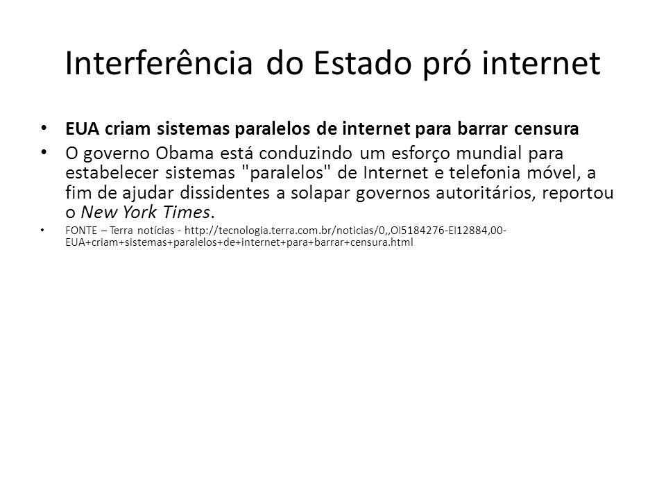Interferência do Estado pró internet EUA criam sistemas paralelos de internet para barrar censura O governo Obama está conduzindo um esforço mundial para estabelecer sistemas paralelos de Internet e telefonia móvel, a fim de ajudar dissidentes a solapar governos autoritários, reportou o New York Times.