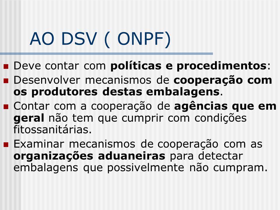 AO DSV ( ONPF) Deve contar com políticas e procedimentos: Desenvolver mecanismos de cooperação com os produtores destas embalagens. Contar com a coope