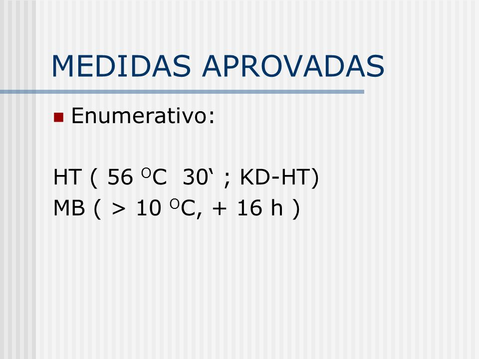 MEDIDAS APROVADAS Enumerativo: HT ( 56 O C 30 ; KD-HT) MB ( > 10 O C, + 16 h )