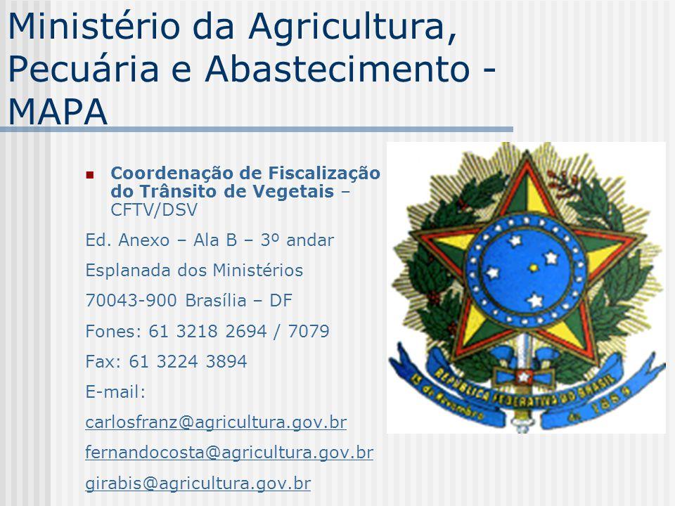 Ministério da Agricultura, Pecuária e Abastecimento - MAPA Coordenação de Fiscalização do Trânsito de Vegetais – CFTV/DSV Ed. Anexo – Ala B – 3º andar