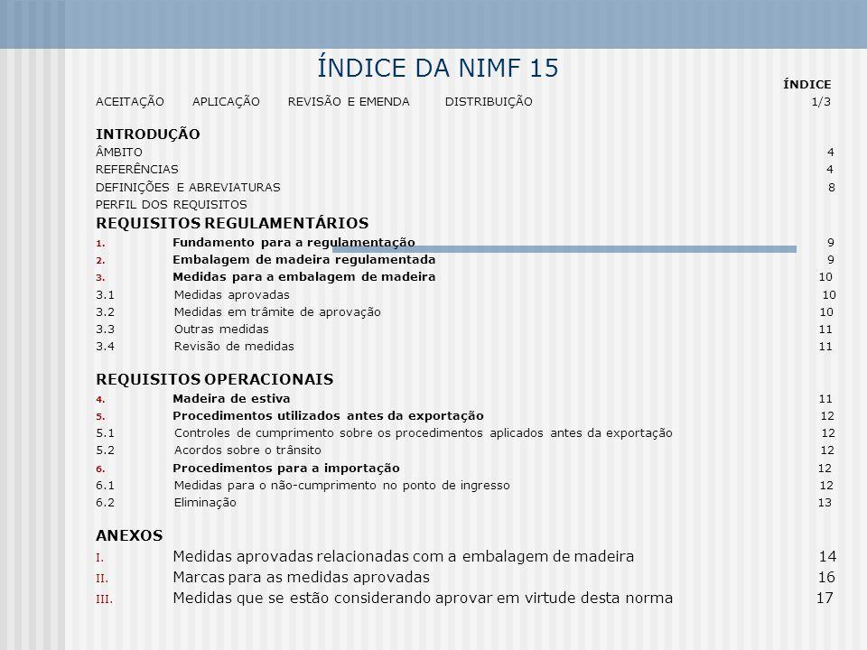 ÍNDICE DA NIMF 15 ÍNDICE ACEITAÇÃO APLICAÇÃO REVISÃO E EMENDA DISTRIBUIÇÃO 1/3 INTRODUÇÃO ÂMBITO 4 REFERÊNCIAS 4 DEFINIÇÕES E ABREVIATURAS 8 PERFIL DO