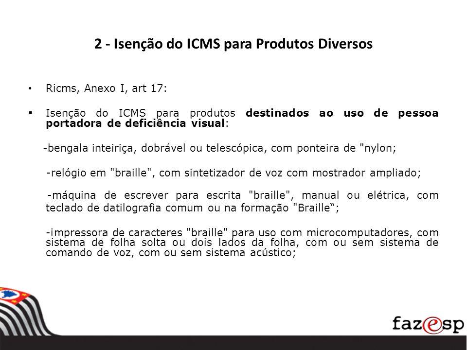 2 - Isenção do ICMS para Produtos Diversos Ricms, Anexo I, art 17: Isenção do ICMS para produtos destinados ao uso de pessoa portadora de deficiência