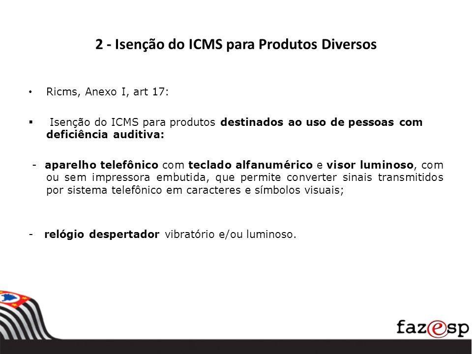 2 - Isenção do ICMS para Produtos Diversos Ricms, Anexo I, art 17: Isenção do ICMS para produtos destinados ao uso de pessoas com deficiência auditiva