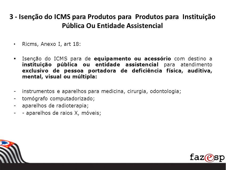 3 - Isenção do ICMS para Produtos para Produtos para Instituição Pública Ou Entidade Assistencial Ricms, Anexo I, art 18: Isenção do ICMS para de equi