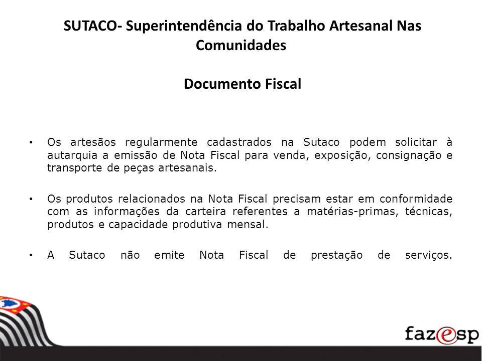 SUTACO- Superintendência do Trabalho Artesanal Nas Comunidades Documento Fiscal Os artesãos regularmente cadastrados na Sutaco podem solicitar à autar