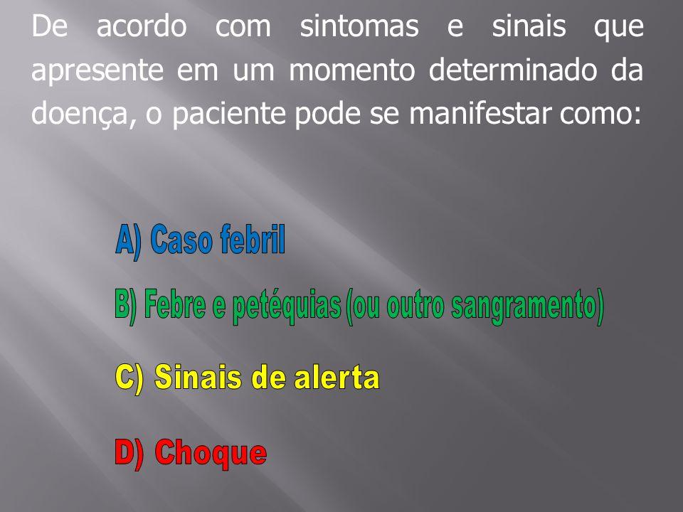 De acordo com sintomas e sinais que apresente em um momento determinado da doença, o paciente pode se manifestar como: