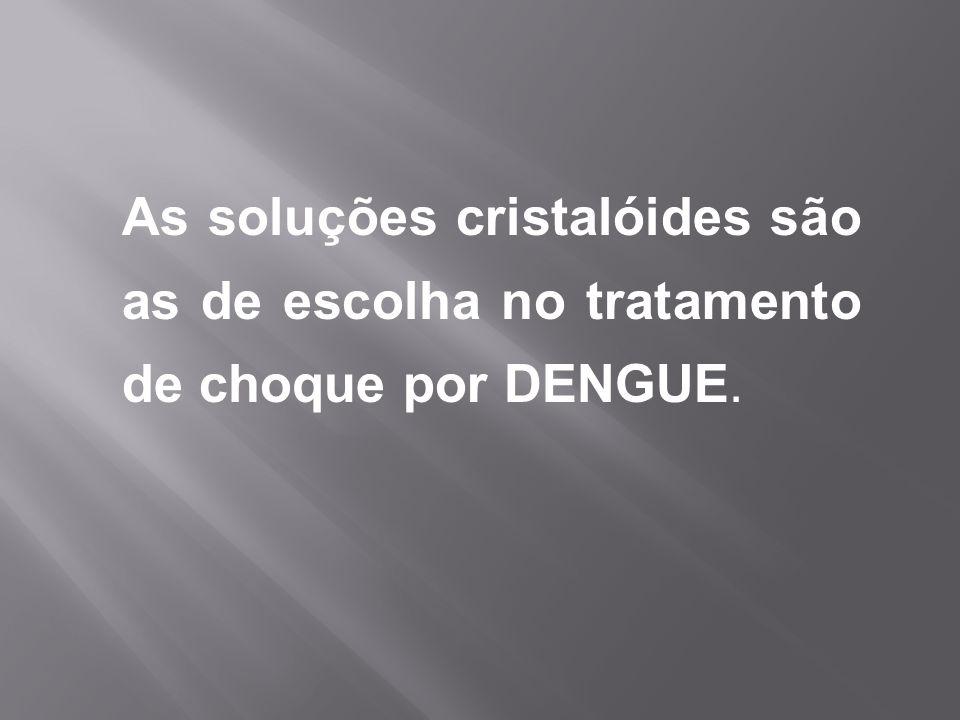 As soluções cristalóides são as de escolha no tratamento de choque por DENGUE.