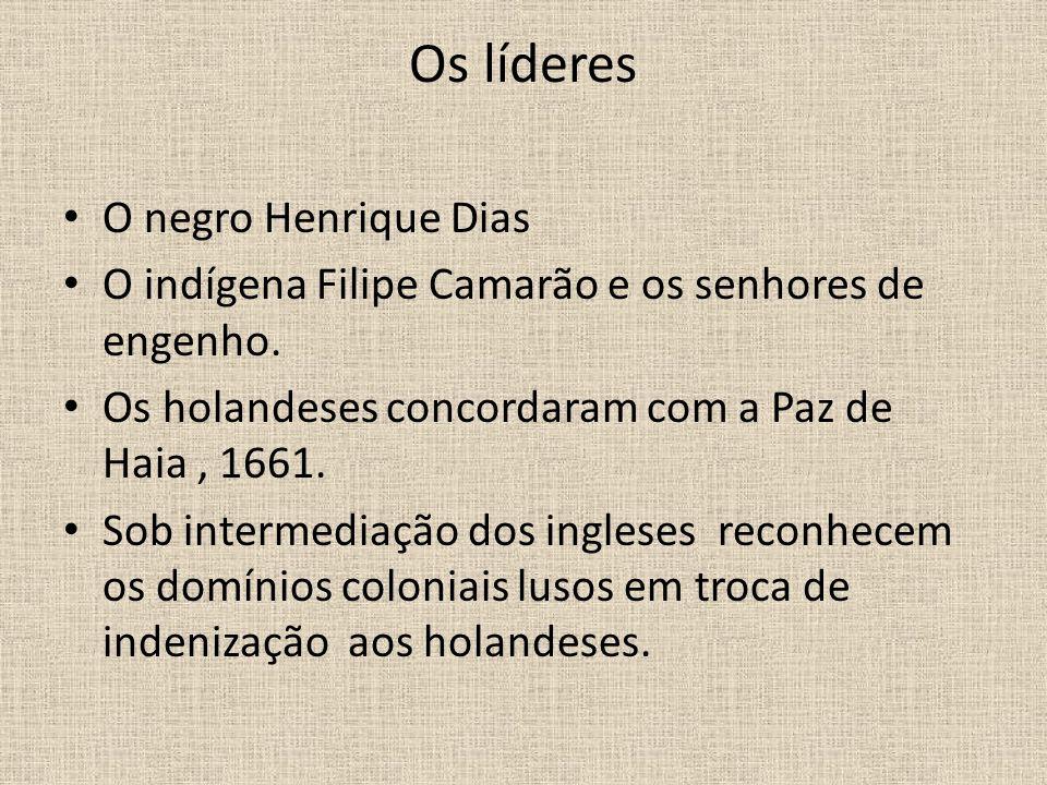 Os líderes O negro Henrique Dias O indígena Filipe Camarão e os senhores de engenho.