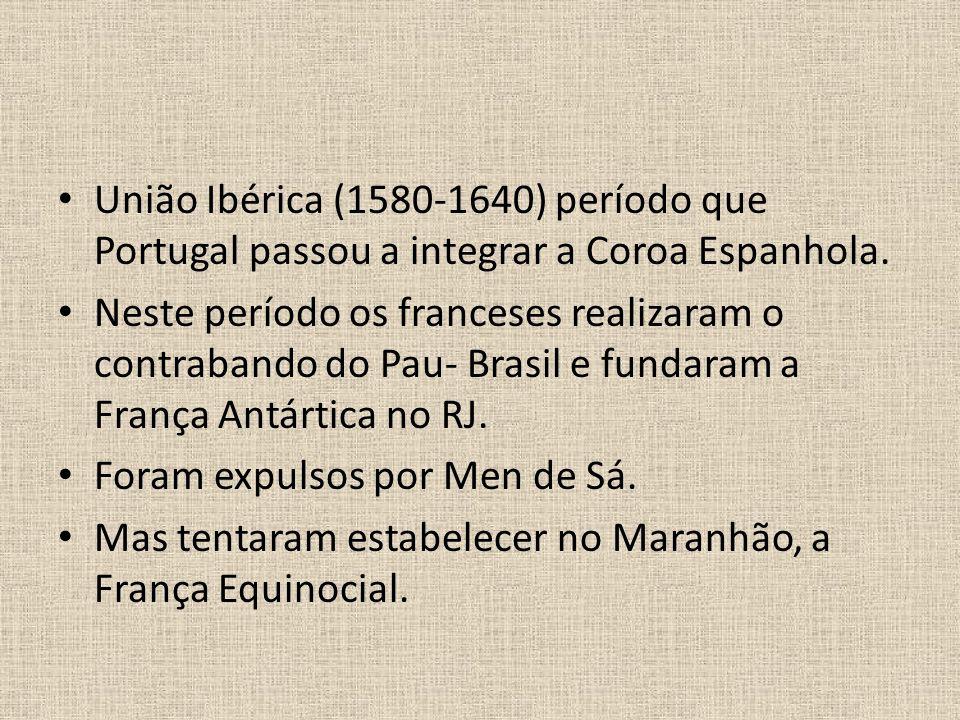 União Ibérica (1580-1640) período que Portugal passou a integrar a Coroa Espanhola.
