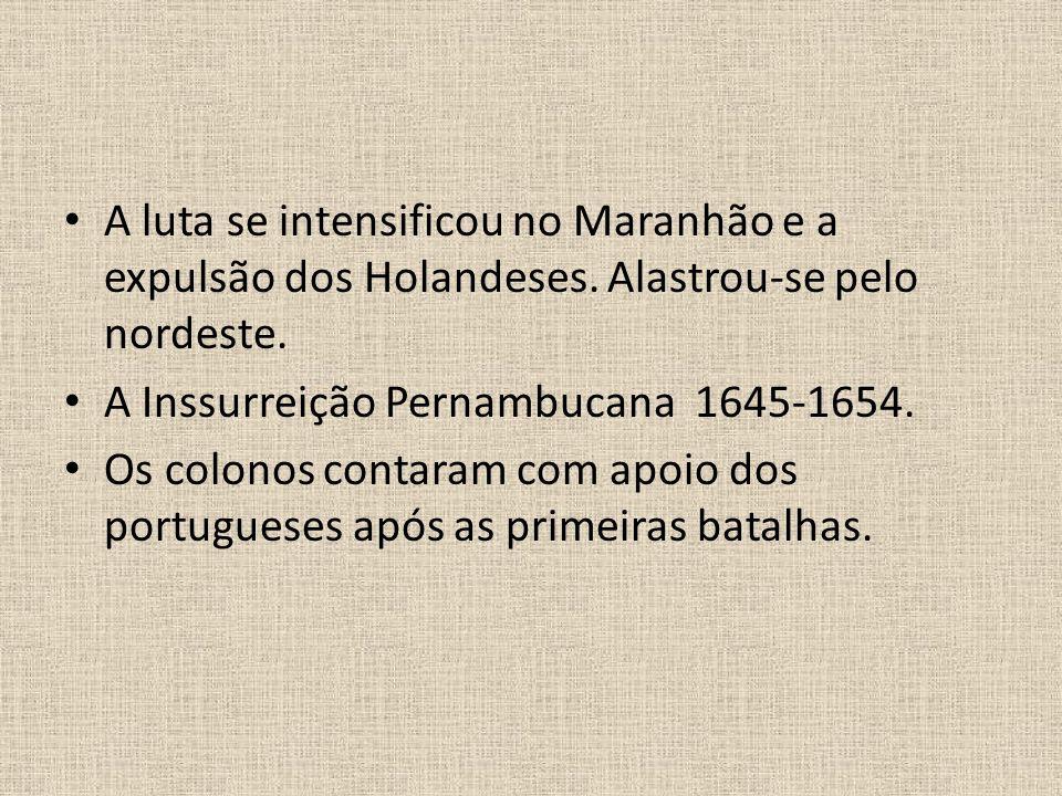 A luta se intensificou no Maranhão e a expulsão dos Holandeses.