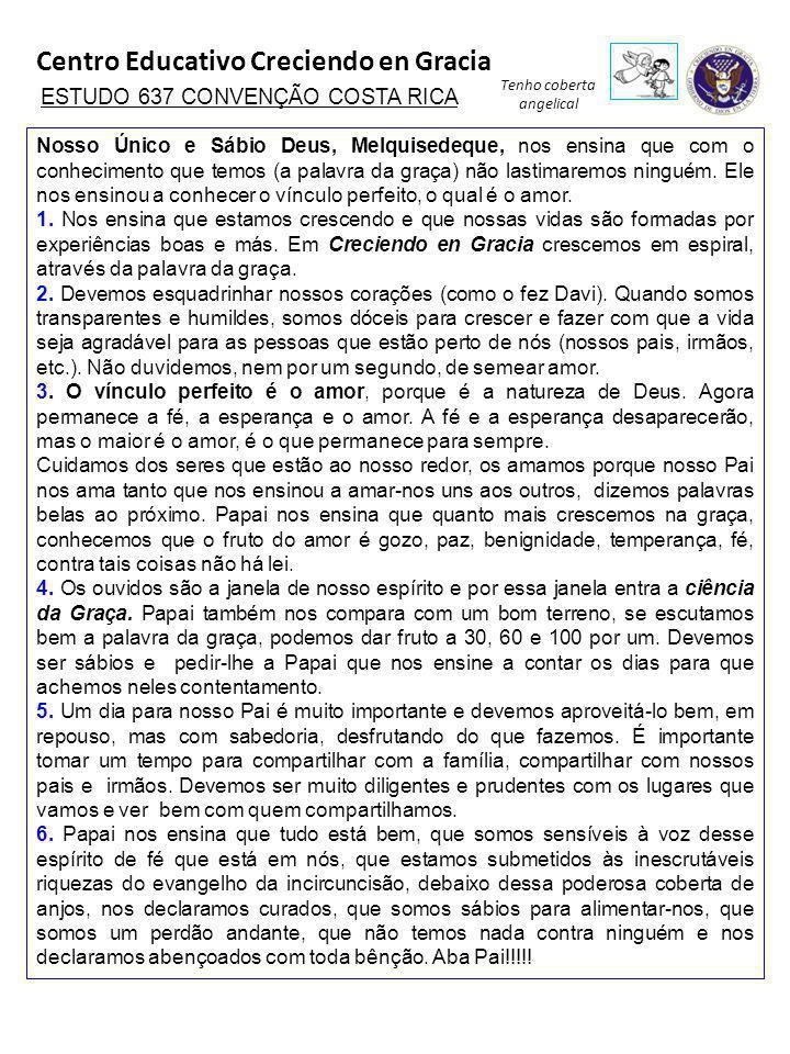 Centro Educativo Creciendo en Gracia Tenho coberta angelical ESTUDO 637 CONVENÇÃO COSTA RICA Nosso Único e Sábio Deus, Melquisedeque, nos ensina que c