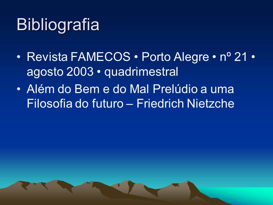 Bibliografia Revista FAMECOS Porto Alegre nº 21 agosto 2003 quadrimestral Além do Bem e do Mal Prelúdio a uma Filosofia do futuro – Friedrich Nietzche FIM