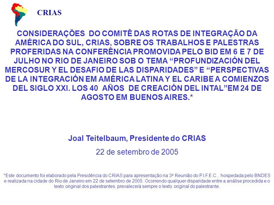 CRIAS CONSIDERAÇÕES DO COMITÊ DAS ROTAS DE INTEGRAÇÃO DA AMÉRICA DO SUL, CRIAS, SOBRE OS TRABALHOS E PALESTRAS PROFERIDAS NA CONFERÊNCIA PROMOVIDA PELO BID EM 6 E 7 DE JULHO NO RIO DE JANEIRO SOB O TEMA PROFUNDIZACIÓN DEL MERCOSUR Y EL DESAFIO DE LAS DISPARIDADES E PERSPECTIVAS DE LA INTEGRACIÓN EM AMÉRICA LATINA Y EL CARIBE A COMIENZOS DEL SIGLO XXI.