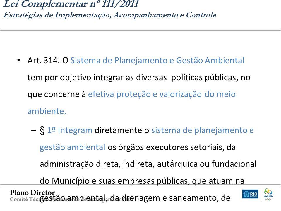 Art. 314. O Sistema de Planejamento e Gestão Ambiental tem por objetivo integrar as diversas políticas públicas, no que concerne à efetiva proteção e