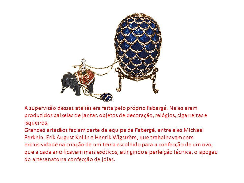 A supervisão desses ateliês era feita pelo próprio Fabergé. Neles eram produzidos baixelas de jantar, objetos de decoração, relógios, cigarreiras e is