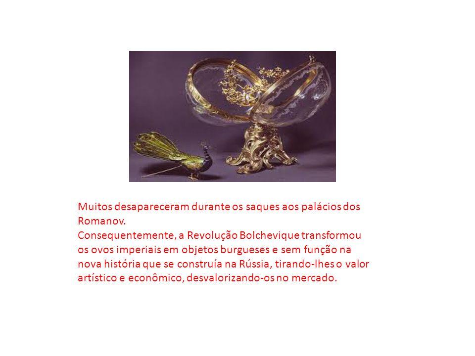 Muitos desapareceram durante os saques aos palácios dos Romanov. Consequentemente, a Revolução Bolchevique transformou os ovos imperiais em objetos bu