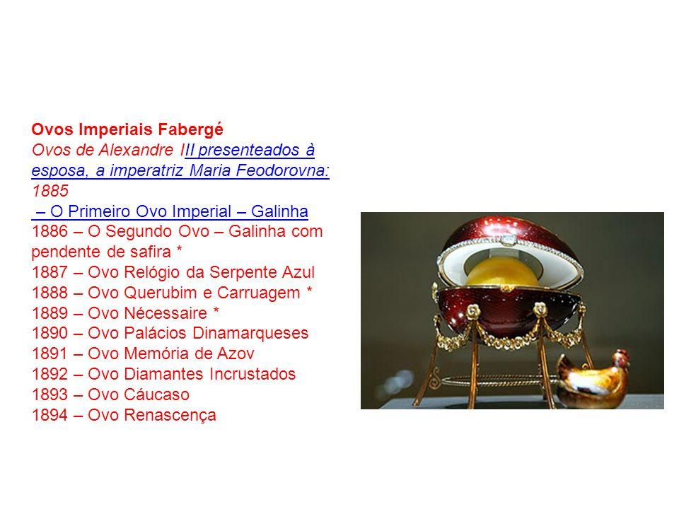Ovos Imperiais Fabergé Ovos de Alexandre III presenteados à esposa, a imperatriz Maria Feodorovna:II presenteados à esposa, a imperatriz Maria Feodoro