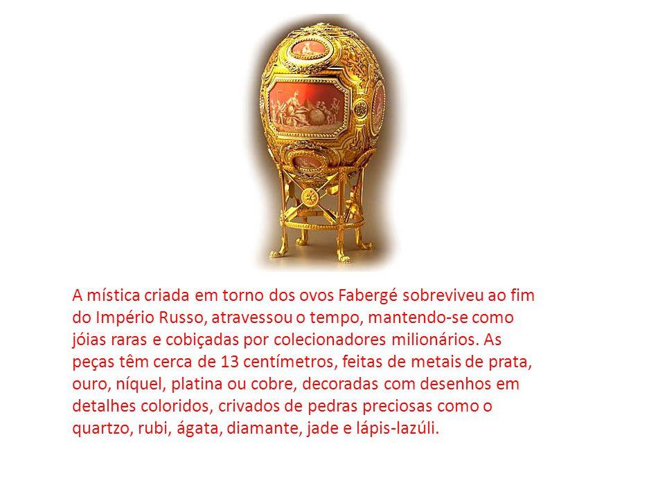 A mística criada em torno dos ovos Fabergé sobreviveu ao fim do Império Russo, atravessou o tempo, mantendo-se como jóias raras e cobiçadas por coleci