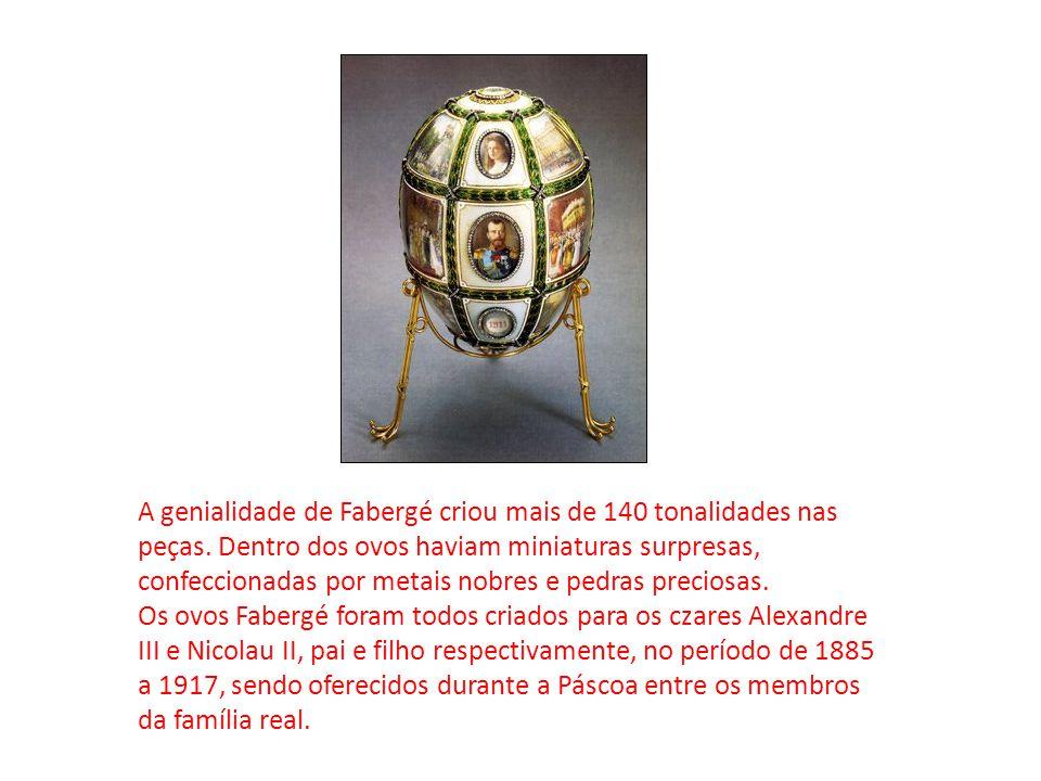 A genialidade de Fabergé criou mais de 140 tonalidades nas peças. Dentro dos ovos haviam miniaturas surpresas, confeccionadas por metais nobres e pedr