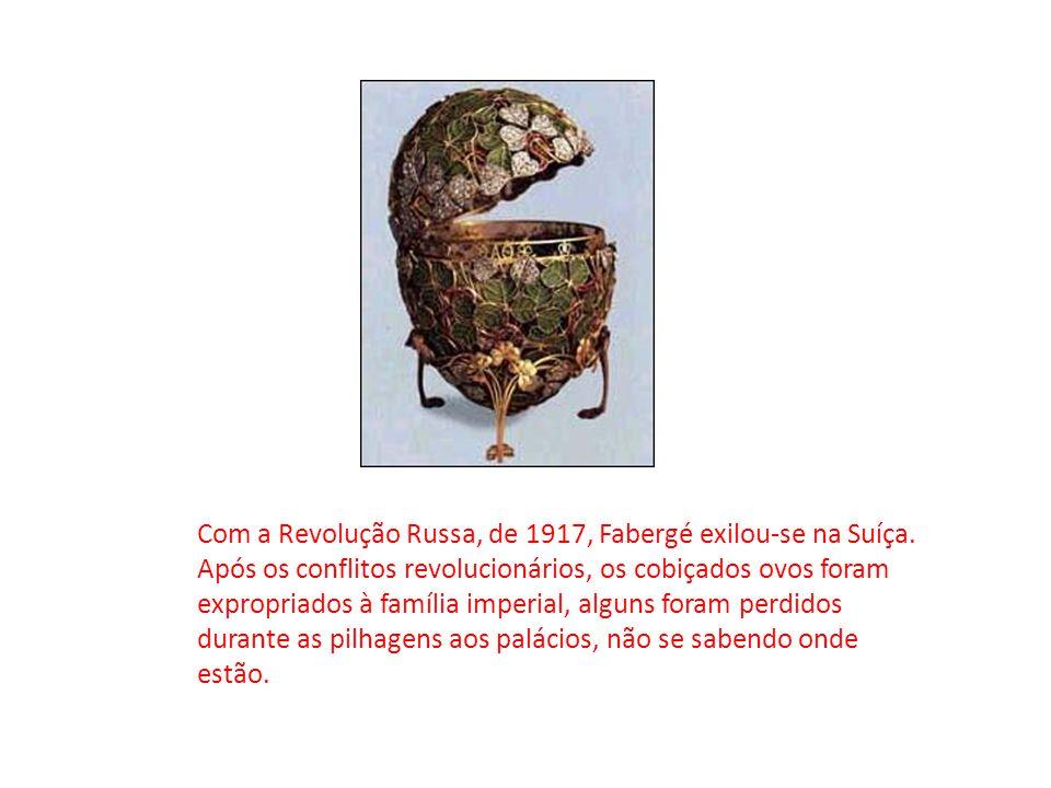 Com a Revolução Russa, de 1917, Fabergé exilou-se na Suíça. Após os conflitos revolucionários, os cobiçados ovos foram expropriados à família imperial