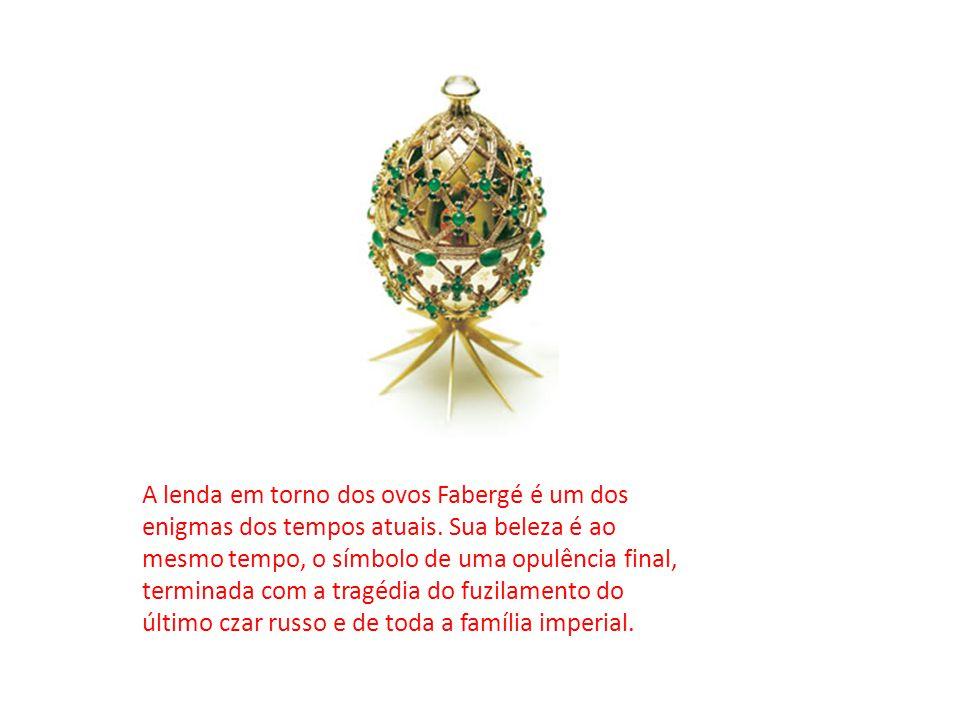 A lenda em torno dos ovos Fabergé é um dos enigmas dos tempos atuais. Sua beleza é ao mesmo tempo, o símbolo de uma opulência final, terminada com a t