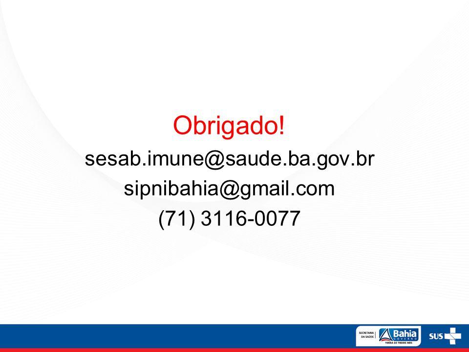 Obrigado! sesab.imune@saude.ba.gov.br sipnibahia@gmail.com (71) 3116-0077