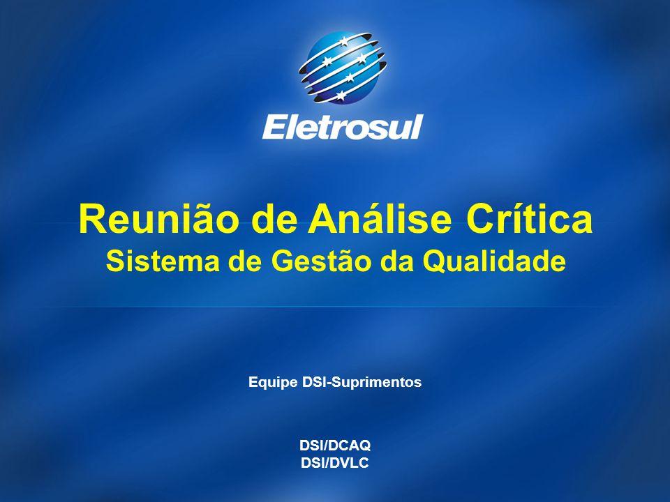 Equipe DSI-Suprimentos DSI/DCAQ DSI/DVLC Reunião de Análise Crítica Sistema de Gestão da Qualidade