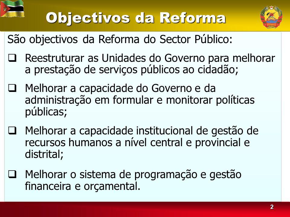 33 Prioridades do Programa da Reforma do Sector 2006 - 2011 1.Melhoria da prestação de serviços ao cidadão e ao sector privado; 2.Fortalecimento da capacidade dos órgãos locais com enfoque no distrito; 3.Profissionalização da função pública; 4.Fortalecimento dos Sistemas de Boa Governação e Combate à Corrupção.