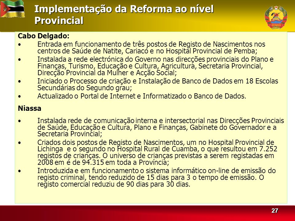 2828 Implementação da Reforma ao nível Provincial Nampula Reduzido o período de emissão de certificados de conclusão de nível escolar de cerca de 4 meses para 1 mês.