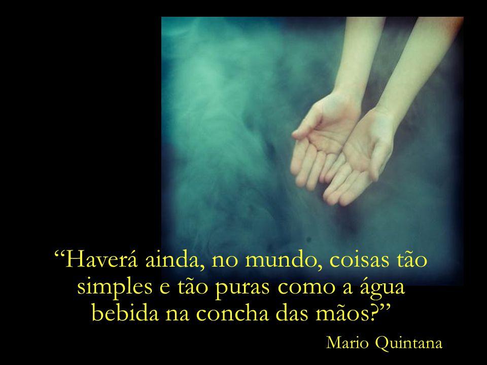 A eternidade é um relógio sem ponteiros, O luar é a luz do sol, que está sonhando... Mario Quintana