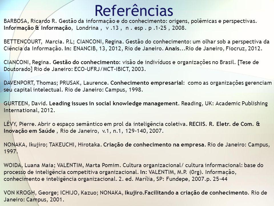 Referências BARBOSA, Ricardo R. Gestão da informação e do conhecimento: origens, polêmicas e perspectivas. Informação & Informação, Londrina, v.13, n.